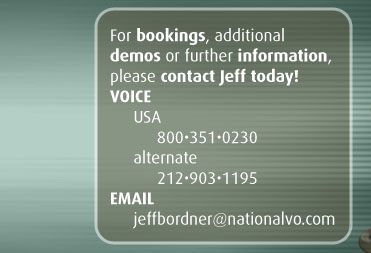 For bookings, additional demos or further information, please contact Jeff today! VOICE USA 800-351-0230 alternate 212-903-1195